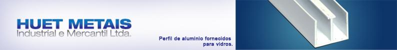 Huet Metais - Perfis para Vitrines, Perfis de Alumínio